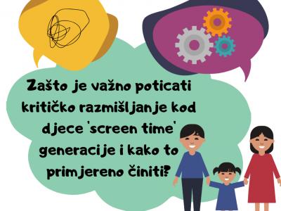 Zašto je važno poticati kritičko razmišljanje kod djece 'screen time' generacije i kako to primjereno činiti?