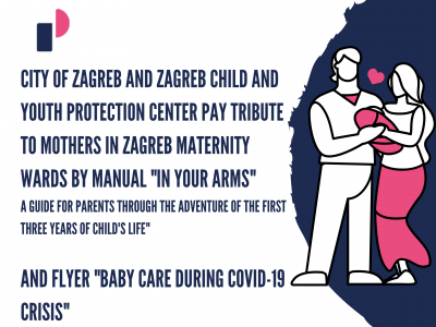 "City of Zagreb and Zagreb Child and Youth Protection Center pay tribute to mothers in Zagreb maternity wards by manual ""In your arms – a guide for parents through the adventure of the first three years of child's life"" and flyer ""Baby care during COVID-19 crisis"""