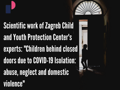 "Scientific work of Zagreb Child and Youth Protection Center's experts: ""Children behind closed doors due to COVID-19 Isolation: abuse, neglect and domestic violence"""