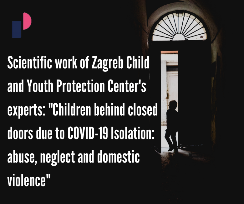 """Scientific work of Zagreb Child and Youth Protection Center's experts: """"Children behind closed doors due to COVID-19 Isolation: abuse, neglect and domestic violence"""""""