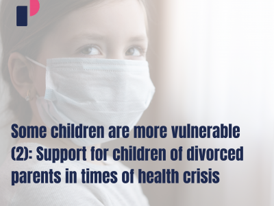 Some children are more vulnerable (2): Support for children of divorced parents in times of health crisis