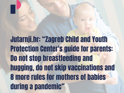 "Jutarnji.hr: ""Zagreb Child and Youth Protection Center's guide for parents: Do not stop breastfeeding and hugging, do not skip vaccinations and 8 more rules for mothers of babies during a pandemic"""