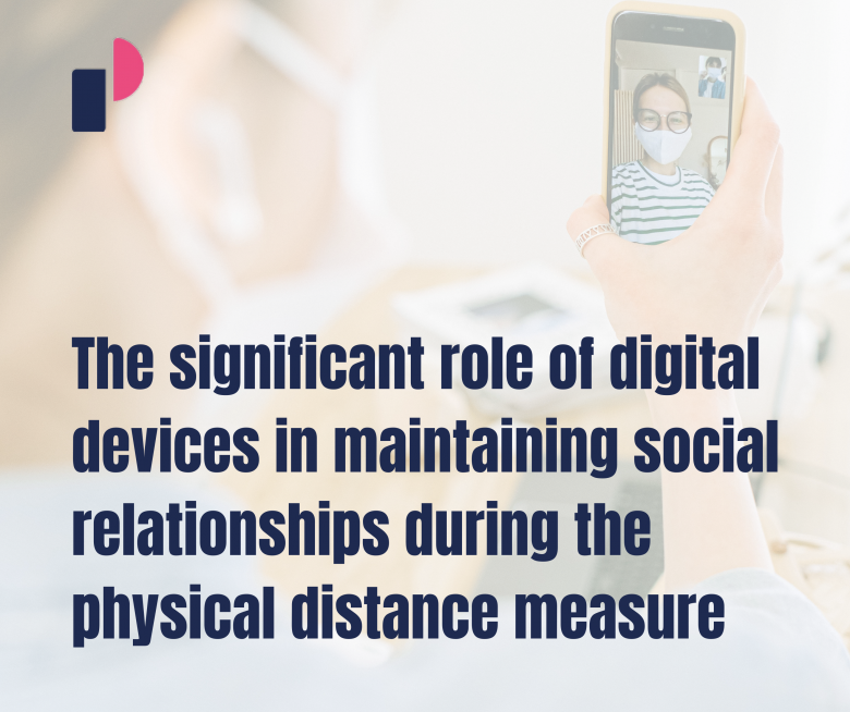 The significant role of digital devices in maintaining social relationships during the physical distance measure