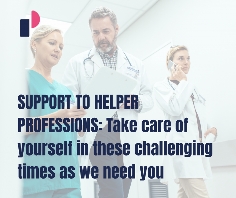 SUPPORT TO HELPER PROFESSIONS: Take care of yourself in these challenging times as we need you