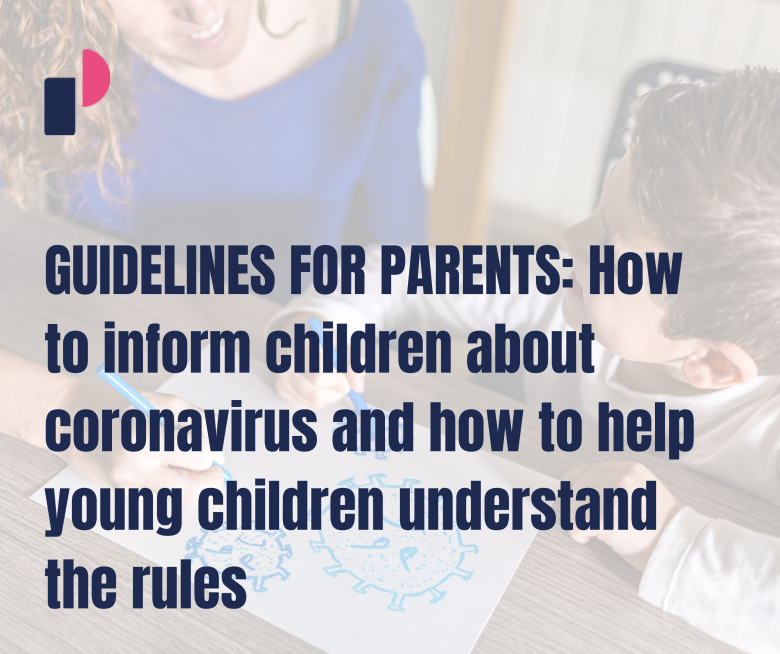 GUIDELINES FOR PARENTS: How to inform children about coronavirus and how to help young children understand the rules