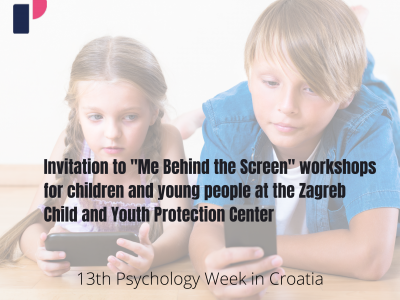 "Invitation to ""Me Behind the Screen"" workshops for children and young people at the Zagreb Child and Youth Protection Center on the occasion of the 13th Psychology Week in Croatia"