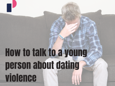 How to talk to a young person about dating violence
