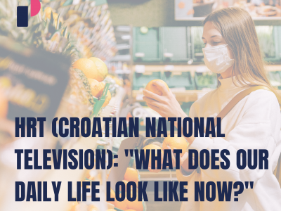 """HRT (Croatian National Television): """"What does our daily life look like now?"""""""