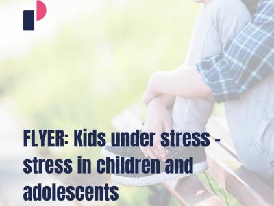 FLYER: Kids under stress – stress in children and adolescents