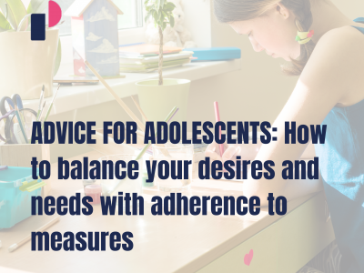 ADVICE FOR ADOLESCENTS: How to balance your desires and needs with adherence to measures