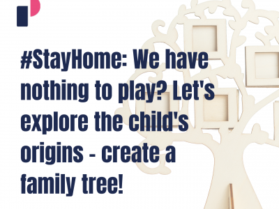 #StayHome: We have nothing to play? Let's explore the child's origins – create a family tree!