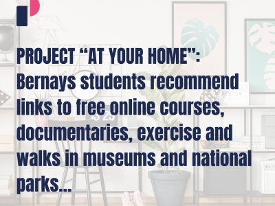 "PROJECT ""AT YOUR HOME"": Bernays students recommend links to free online courses, documentaries, exercise and walks in museums and national parks…"