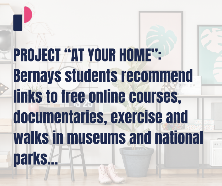 """PROJECT """"AT YOUR HOME"""": Bernays students recommend links to free online courses, documentaries, exercise and walks in museums and national parks…"""