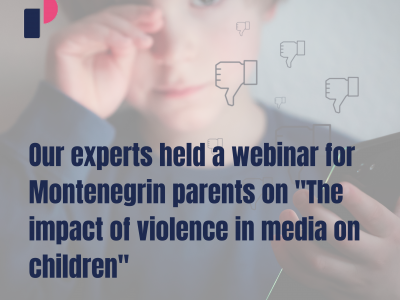 "Our experts held a webinar for Montenegrin parents on ""The impact of violence in media on children"""