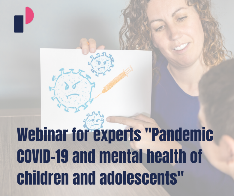 "Webinar for experts ""Pandemic COVID-19 and mental health of children and adolescents"""