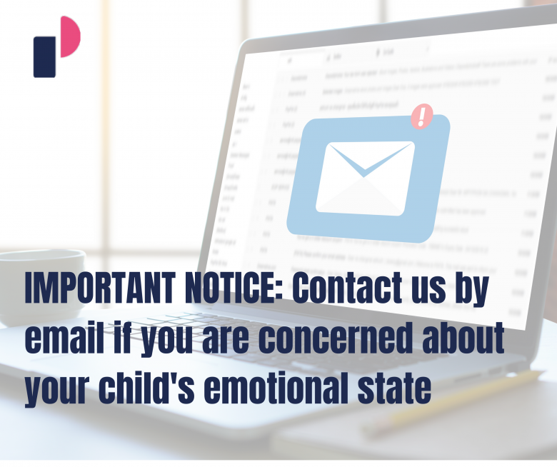 IMPORTANT NOTICE: Contact us by email if you are concerned about your child's emotional state
