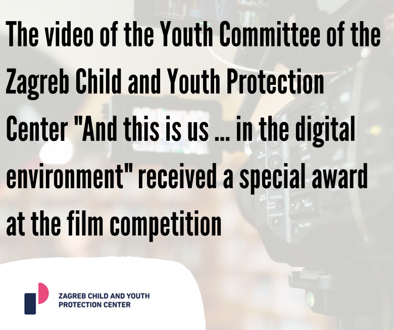 """The video of the Youth Committee of the Zagreb Child and Youth Protection Center """"And this is us … in the digital environment"""" received a special award at the film competition"""