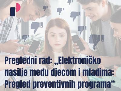 """Pregledni rad """"Elektroničko nasilje među djecom i mladima: Pregled preventivnih programa"""" objavljen u časopisu """"Psihologijske teme"""""""