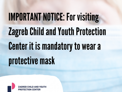 IMPORTANT NOTICE: For visiting Zagreb Child and Youth Protection Center it is mandatory to wear a protective mask