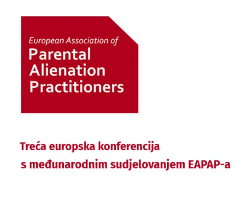 Zaključci 3. europske konferencije o otuđenju EAPAP-a: Sudionici ocijenili da je ova konferencija početak reforme ujednačavanja najbolje prakse u postupanju u slučajevima otuđenja